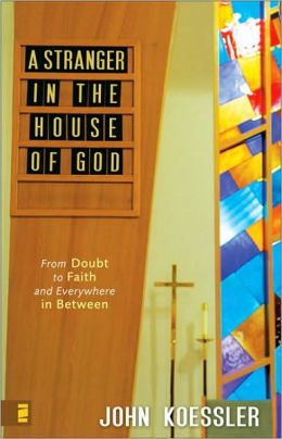 A Stranger in the House of God: From Doubt to Faith and Everywhere in Between