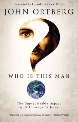 Who Is This Man?: The Unpredictable Impact of the Inescapable Jesus John Ortberg