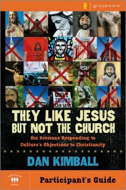 They Like Jesus but Not the Church Participants Guide: Six Sessions Responding to Culture's Objections to Christianity