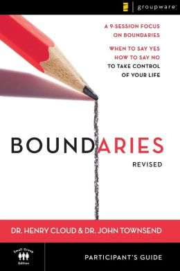 Boundaries Participant's Guide - Revised: When To Say Yes, How to Say No to Take Control of Your Life