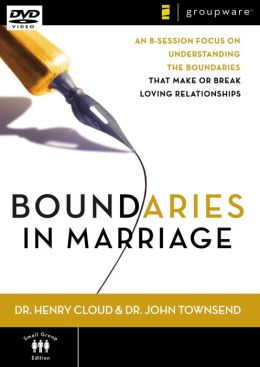Boundaries in Marriage: An 8-Session Focus on Understanding the Boundaries That Make of Break Loving Relationships