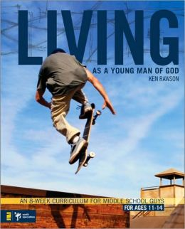 Living As a Young Man of God: An 8-Week Curriculum for Middle School Guys, for Ages 11-14