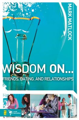 Wisdom On ... Friends, Dating, & Relationships