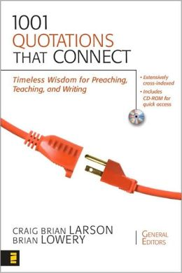 1001 Quotations That Connect: Timeless Wisdom for Preaching, Teaching, and Writing