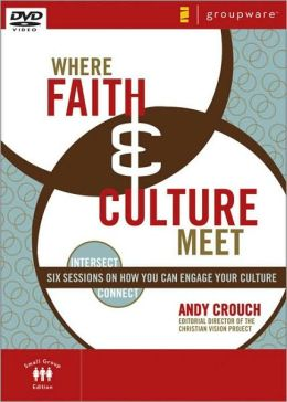 Where Faith and Culture Meet: Six Sessions on How You Can Engage Your Culture