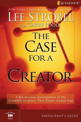 The Case for a Creator Participant's Guide: A Six-Session Investigation of the Scientific Evidence That Points toward God