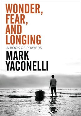 Wonder, Fear, and Longing: A Book of Prayers