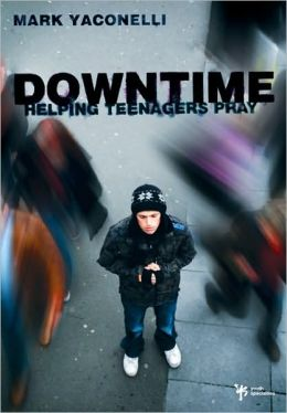 Downtime: Teaching Teens to Pray