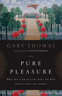 Pure Pleasure: Why Do Christians Feel So Bad about Feeling Good