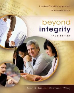 Beyond Integrity: A Judeo-Christian Approach to Business Ethics Kenman L. Wong, Scott Rae