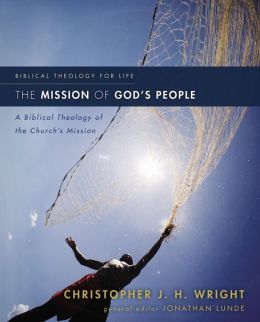 The Mission of God's People: A Biblical Theology of the Church S Mission