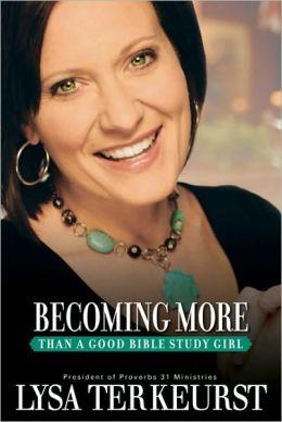 Becoming More: Than a Good Bible Study Girl