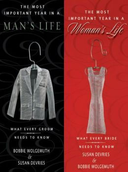 The Most Important Year in a Woman's Life/The Most Important Year in a Man's Life: What Every Bride Needs to Know / What Every Groom Needs to Know