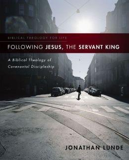 Following Jesus, the Servant King: A Biblical Theology of Covenantal Discipleship