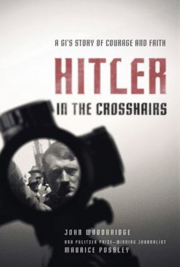 Hitler in the Crosshairs: A Gi's Story of Courage and Faith