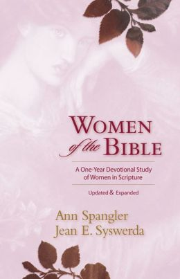 Women of the Bible: A One-Year Devotional Study of Women in Scripture Ann Spangler and Jean E. Syswerda
