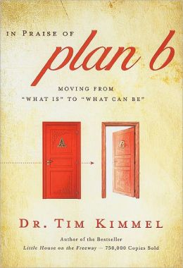 In Praise of Plan B: Moving From 'What Is' to 'What Can Be'