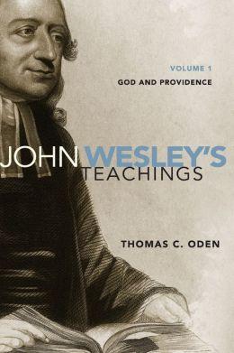 John Wesley's Teachings, Volume 1: God and Providence