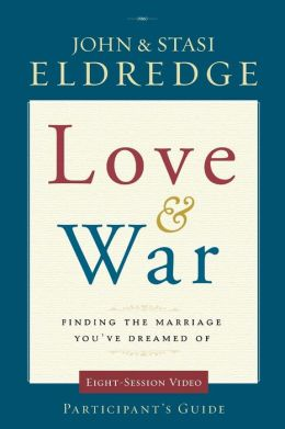 Love & War Participant's Guide: Finding the Marriage You've Dreamed Of