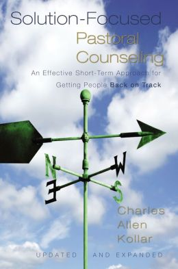 Solution-Focused Pastoral Conseling: An Effective Short-Term Approach for Getting People Back on Track
