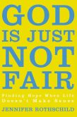 Book Cover Image. Title: God Is Just Not Fair:  Finding Hope When Life Doesn't Make Sense, Author: Jennifer Rothschild