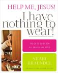 Book Cover Image. Title: Help Me, Jesus! I Have Nothing to Wear!:  The Go-To Guide for All Shapes and Sizes, Author: Shari Braendel