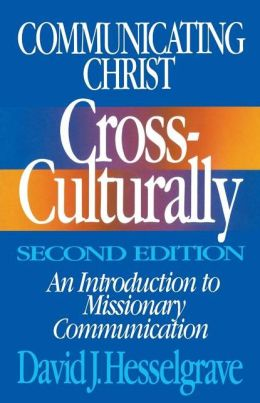 Communicating Christ Cross-Culturally, Second Edition: An Introduction to Missionary Communication