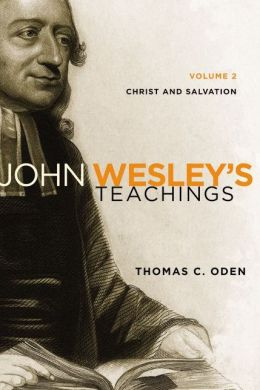 John Wesley's Teachings, Volume 2: Christ and Salvation