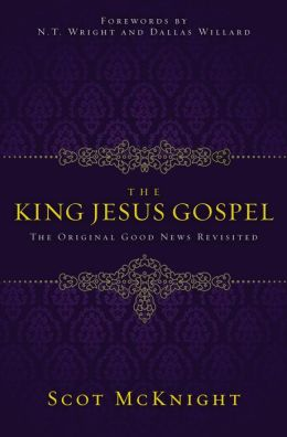 The King Jesus Gospel: The Original Good News Revisited