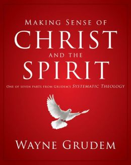 Making Sense of Christ and the Spirit: One of Seven Parts from Grudem's Systematic Theology