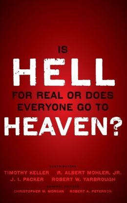 Is Hell for Real or Does Everyone Go to Heaven?: With contributions by Timothy Kellet, R. Albert Mohler, Jr., J.I. Packer, and Robert Yarbrough, General editors Christopher W. Morgan and Robert A. Peterson