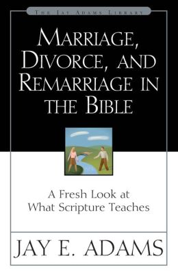 Marriage, Divorce, and Remarriage in the Bible