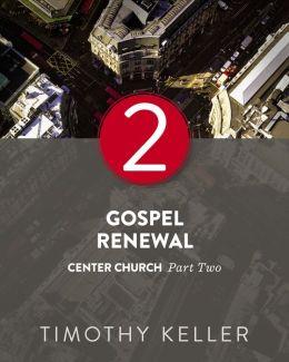 Gospel Renewal: Center Church, Part Two