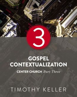 Gospel Contextualization: Center Church: Part Three