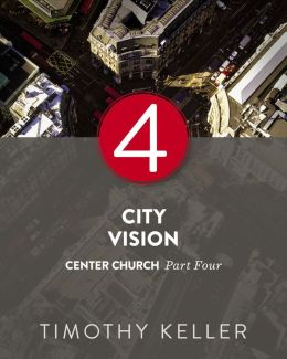 City Vision: Center Church, Part Four