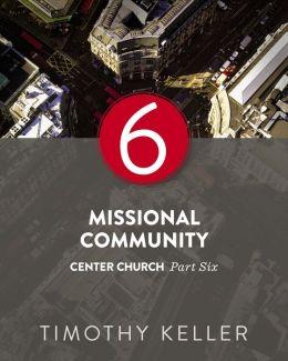 Missional Community: Center Church, Part Six