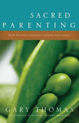 Sacred Parenting: How Raising Children Shapes Our Souls