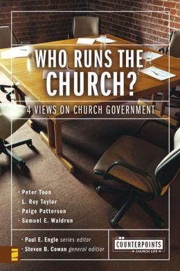 Who Runs the Church?: 4 Views on Church Government