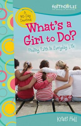 What's a Girl to Do?: 90-Day Devotional