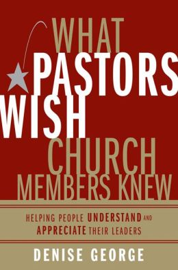 What Pastors Wish Church Members Knew: Helping People Understand and Appreciate Their Leaders