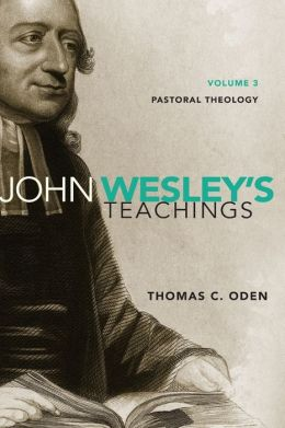 John Wesley's Teachings, Volume 3: Pastoral Theology