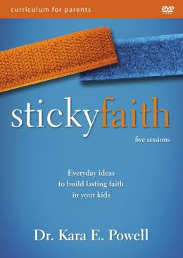 Sticky Faith Parent Curriculum: Everyday Ideas to Build Lasting Faith in You