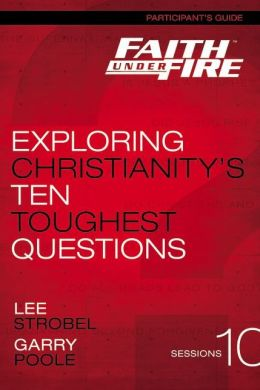 Faith Under Fire Participant's Guide: Exploring Christianity's Ten Toughest Questions