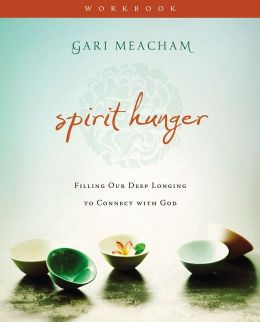 Spirit Hunger Workbook: Filling Our Deep Longing to Connect with God