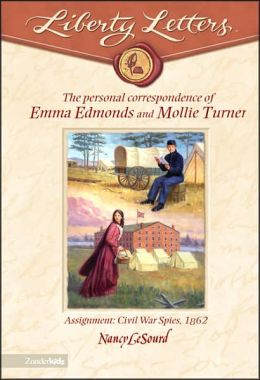 The Personal Correspondence of Emma Edmonds and Mollie Turner (Liberty Letters Series): Assignment - Civil War Spies, 1862
