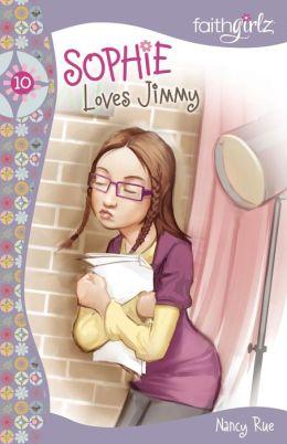 Sophie Loves Jimmy (Faithgirlz!: The Sophie Series #10)