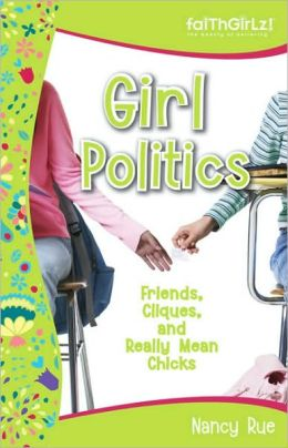 Girl Politics: Friends, Cliques, and Really Mean Chicks (Faithgirlz! Series)