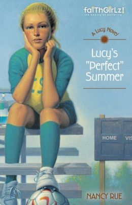 Lucy's Perfect Summer (Faithgirlz!: The Lucy Series #3)