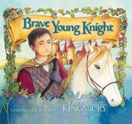 Brave Young Knight Karen Kingsbury and Gabrielle Grimard