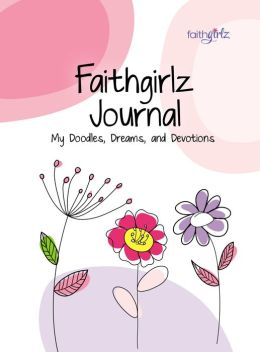 Faithgirlz Journal: My Doodles, Dreams, and Devotion